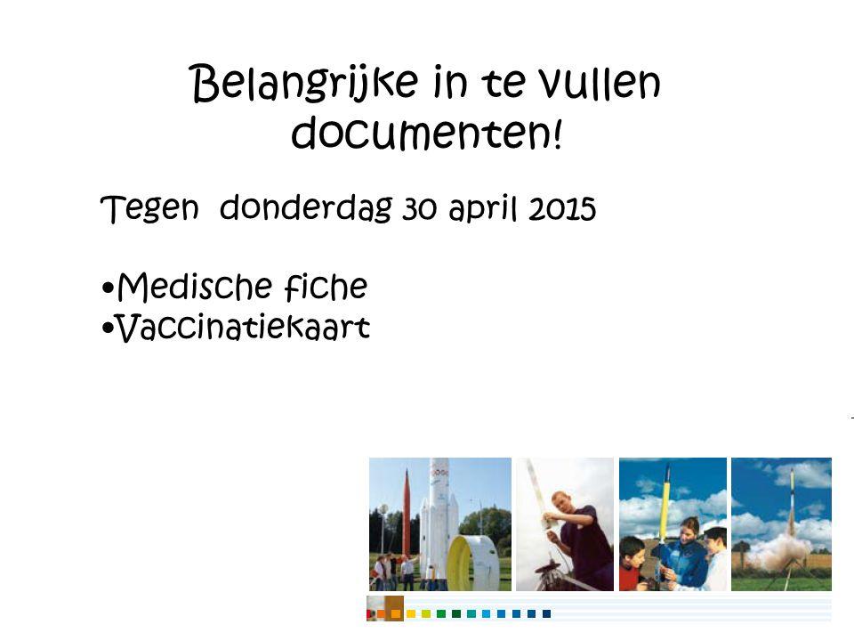 Belangrijke in te vullen documenten! Tegen donderdag 30 april 2015 Medische fiche Vaccinatiekaart