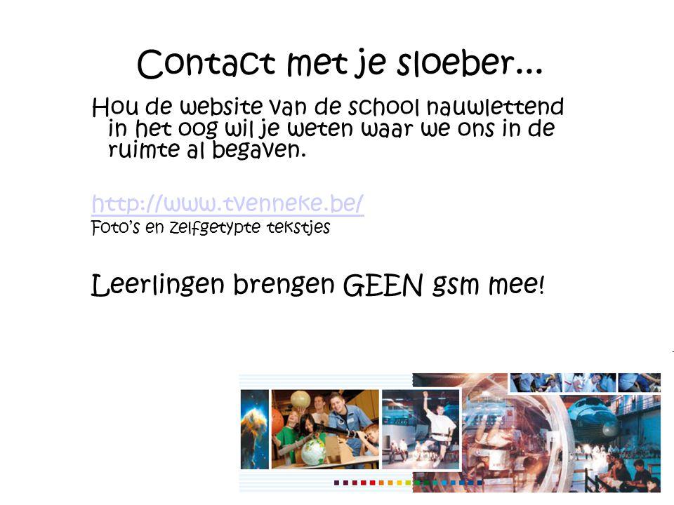 Contact met je sloeber... Hou de website van de school nauwlettend in het oog wil je weten waar we ons in de ruimte al begaven. http://www.tvenneke.be