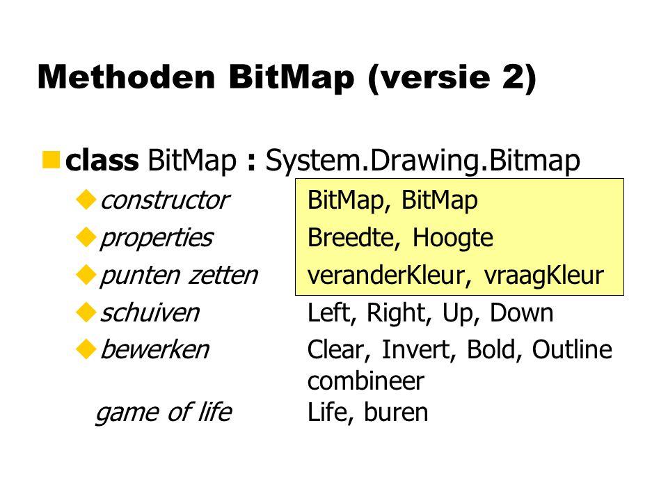 Methoden BitMap (versie 2) nclass BitMap : System.Drawing.Bitmap uconstructorBitMap, BitMap upropertiesBreedte, Hoogte upunten zettenveranderKleur, vraagKleur uschuivenLeft, Right, Up, Down ubewerkenClear, Invert, Bold, Outline combineer game of lifeLife, buren
