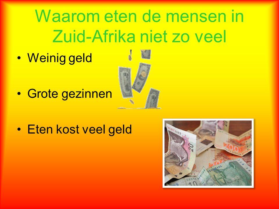 Waarom eten de mensen in Zuid-Afrika niet zo veel Weinig geld Grote gezinnen Eten kost veel geld