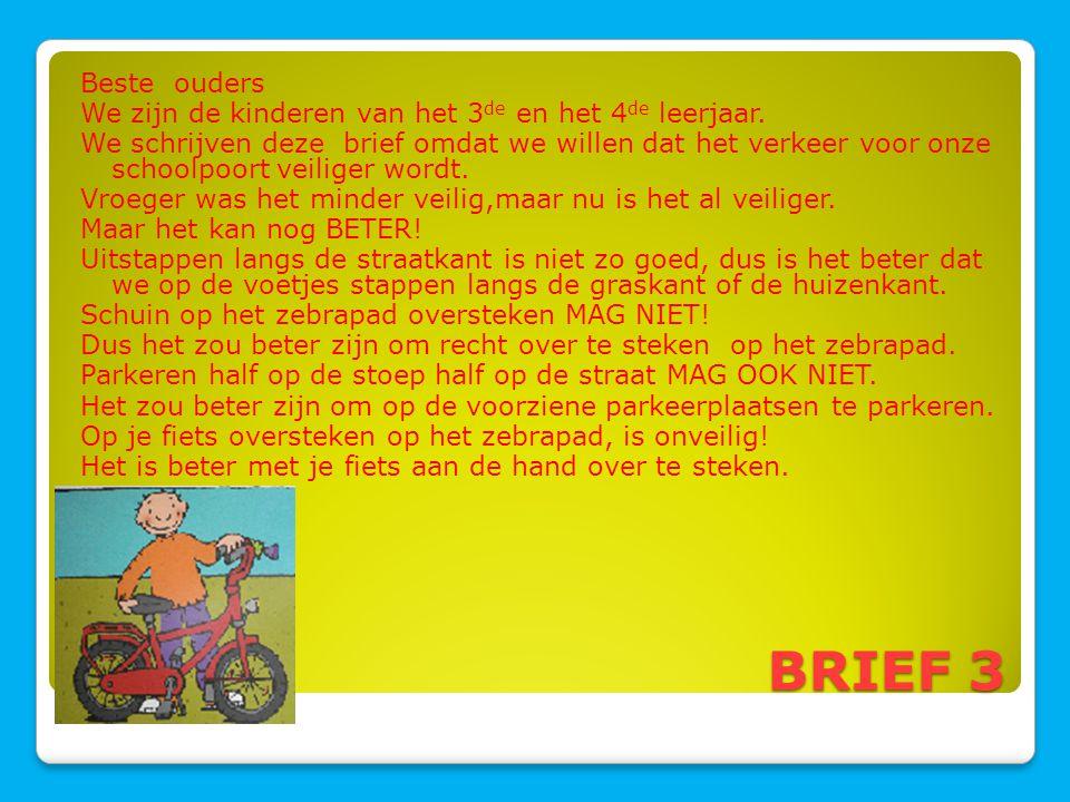 BRIEF 3 Beste ouders We zijn de kinderen van het 3 de en het 4 de leerjaar. We schrijven deze brief omdat we willen dat het verkeer voor onze schoolpo