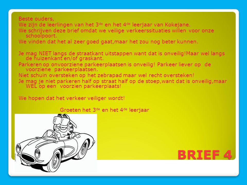 BRIEF 4 Beste ouders, We zijn de leerlingen van het 3 de en het 4 de leerjaar van Kokejane. We schrijven deze brief omdat we veilige verkeerssituaties