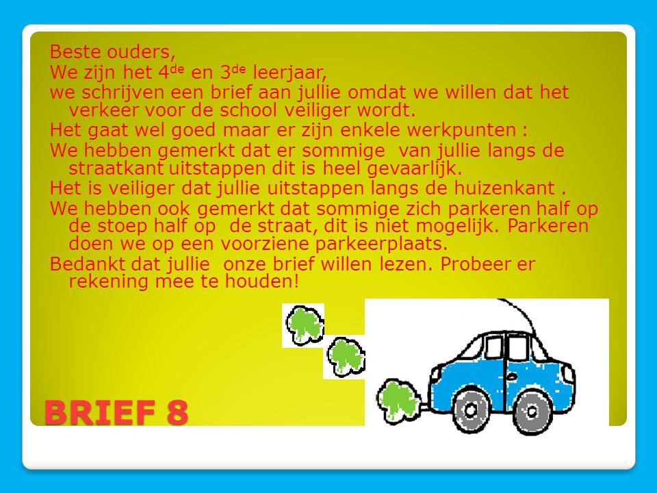 BRIEF 8 Beste ouders, We zijn het 4 de en 3 de leerjaar, we schrijven een brief aan jullie omdat we willen dat het verkeer voor de school veiliger wor