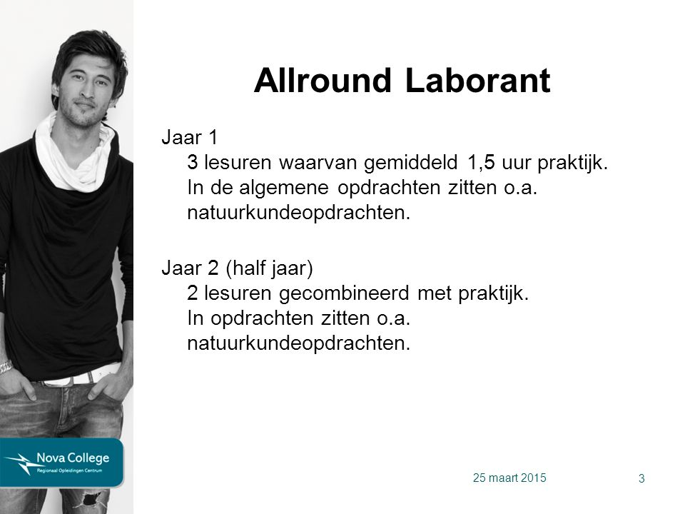 Allround Laborant Jaar 1 3 lesuren waarvan gemiddeld 1,5 uur praktijk.