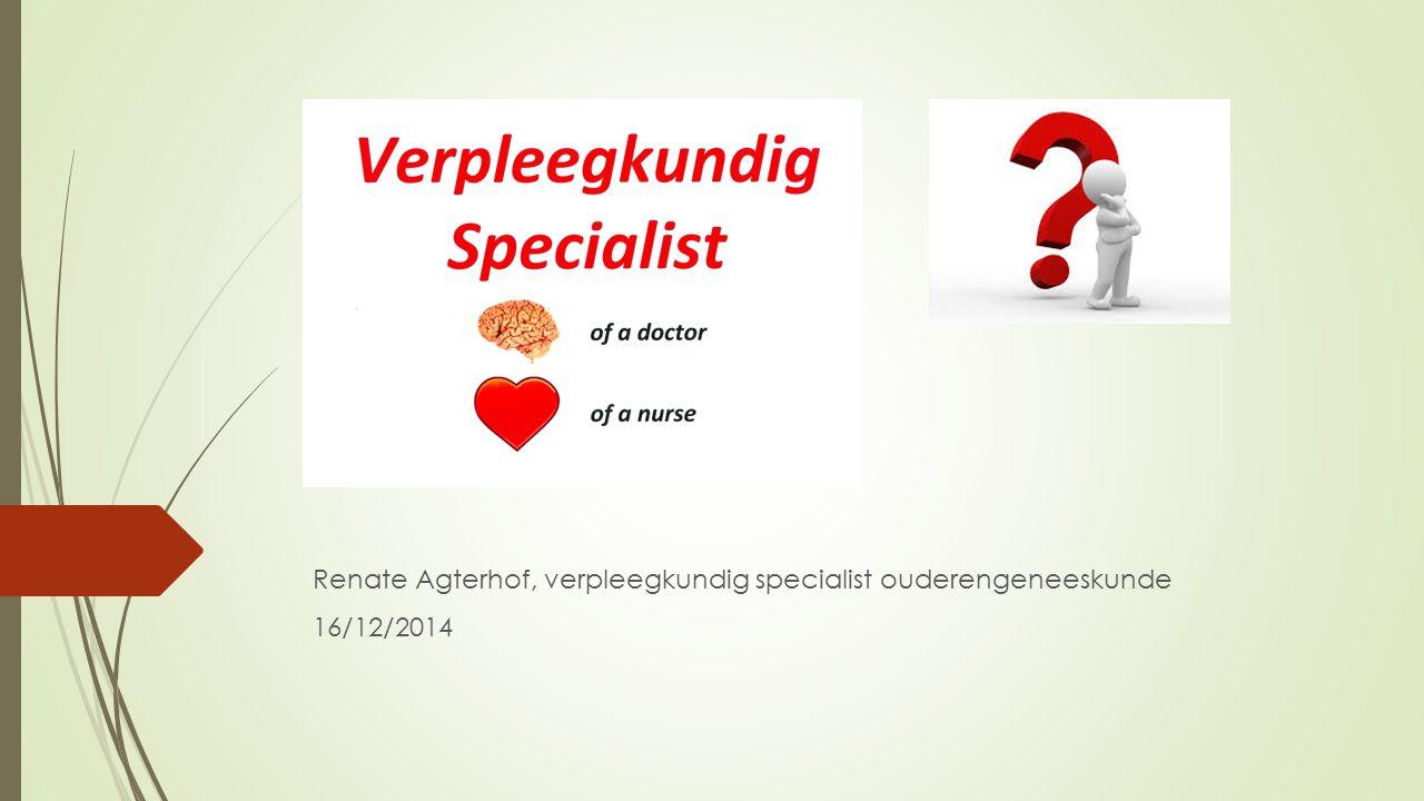 Renate Agterhof, verpleegkundig specialist ouderengeneeskunde 16/12/2014