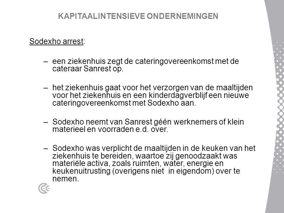 KAPITAALINTENSIEVE ONDERNEMINGEN Sodexho arrest: –een ziekenhuis zegt de cateringovereenkomst met de cateraar Sanrest op. –het ziekenhuis gaat voor he