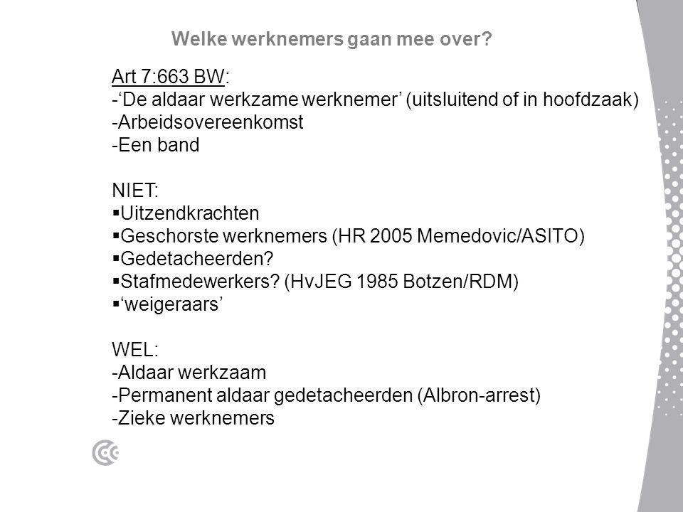 Welke werknemers gaan mee over? Art 7:663 BW: -'De aldaar werkzame werknemer' (uitsluitend of in hoofdzaak) -Arbeidsovereenkomst -Een band NIET:  Uit