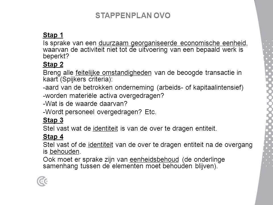 STAPPENPLAN OVO Stap 1 Is sprake van een duurzaam georganiseerde economische eenheid, waarvan de activiteit niet tot de uitvoering van een bepaald wer
