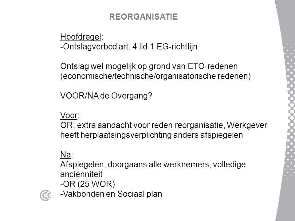 REORGANISATIE Hoofdregel: -Ontslagverbod art. 4 lid 1 EG-richtlijn Ontslag wel mogelijk op grond van ETO-redenen (economische/technische/organisatoris