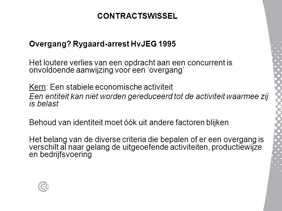 CONTRACTSWISSEL Overgang? Rygaard-arrest HvJEG 1995 Het loutere verlies van een opdracht aan een concurrent is onvoldoende aanwijzing voor een 'overga