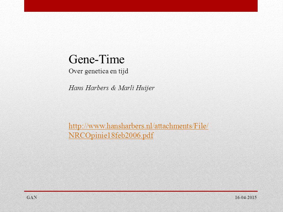 16-04-2015GAN http://www.hansharbers.nl/attachments/File/ NRCOpinie18feb2006.pdf Gene-Time Over genetica en tijd Hans Harbers & Marli Huijer