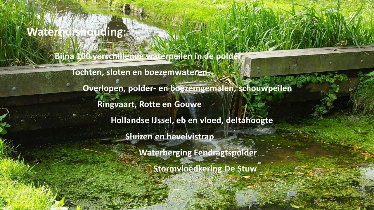 Waterhuishouding: Bijna 100 verschillende waterpeilen in de polder Tochten, sloten en boezemwateren Overlopen, polder- en boezemgemalen, schouwpeilen