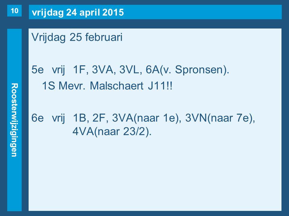 vrijdag 24 april 2015 Roosterwijzigingen Vrijdag 25 februari 5evrij1F, 3VA, 3VL, 6A(v.