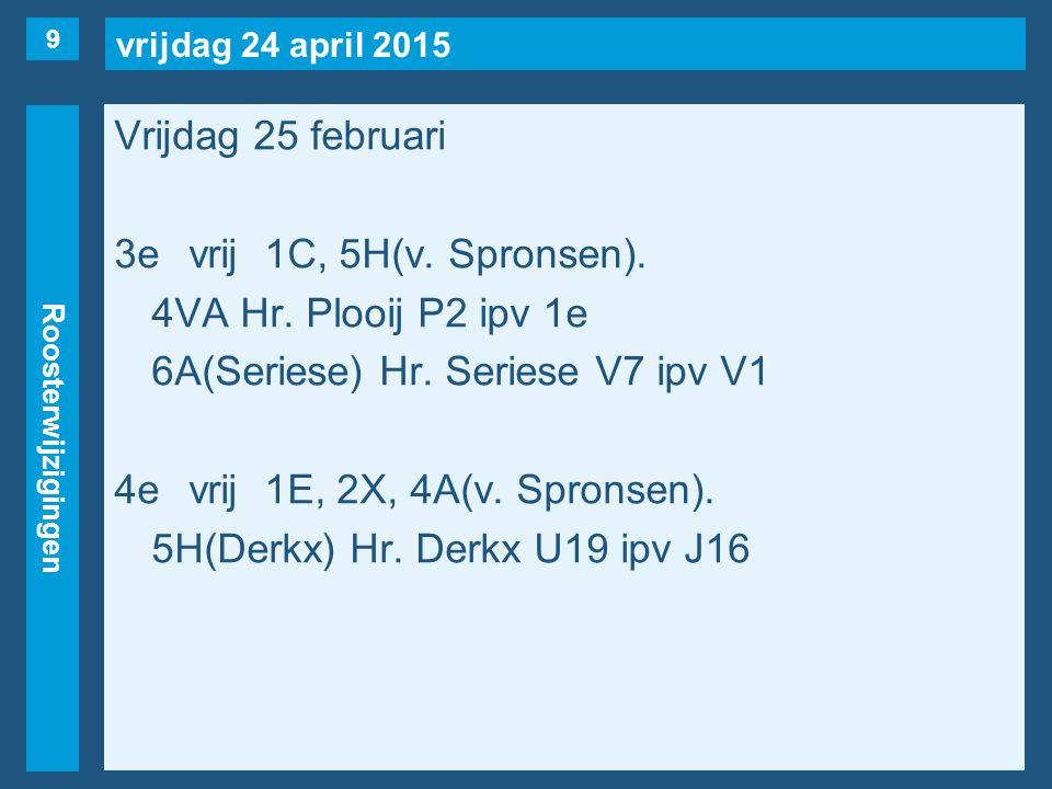vrijdag 24 april 2015 Roosterwijzigingen Vrijdag 25 februari 3evrij1C, 5H(v.