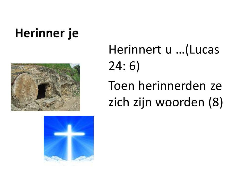 Herinner je Herinnert u …(Lucas 24: 6) Toen herinnerden ze zich zijn woorden (8)