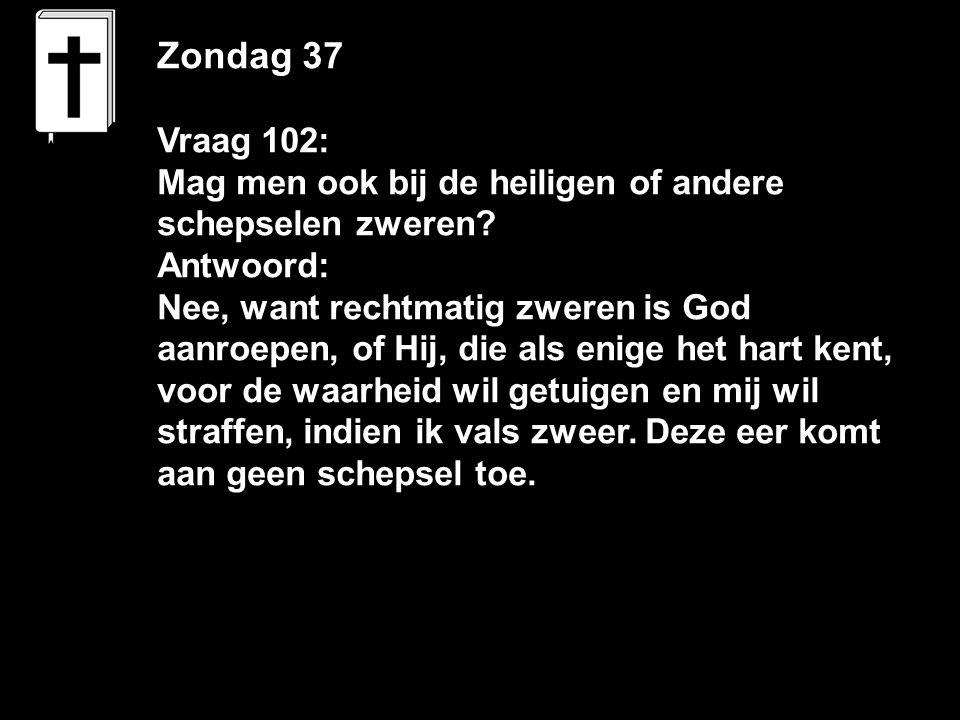 Zondag 37 Vraag 102: Mag men ook bij de heiligen of andere schepselen zweren.