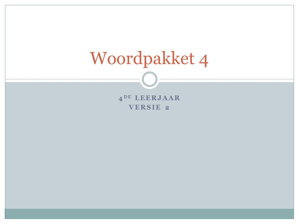 4 DE LEERJAAR VERSIE 2 Woordpakket 4