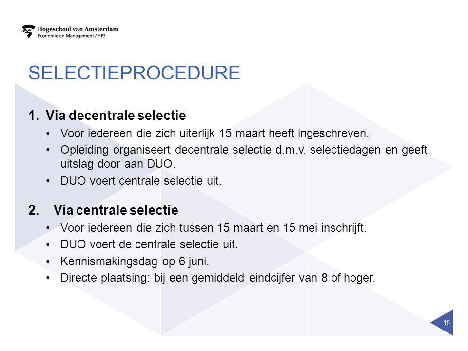 SELECTIEPROCEDURE 1.Via decentrale selectie Voor iedereen die zich uiterlijk 15 maart heeft ingeschreven. Opleiding organiseert decentrale selectie d.