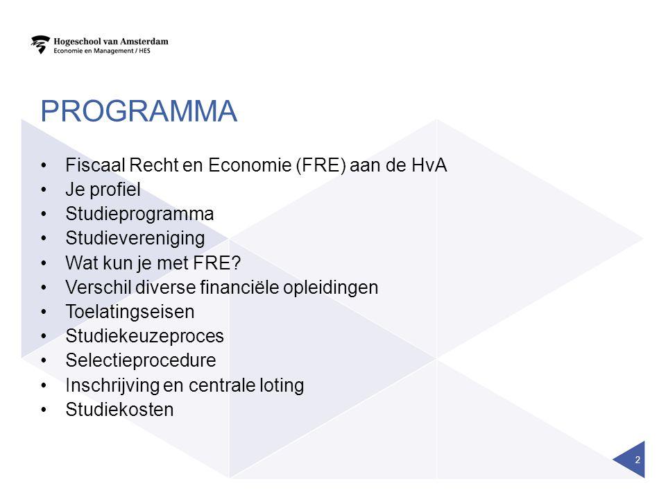 PROGRAMMA Fiscaal Recht en Economie (FRE) aan de HvA Je profiel Studieprogramma Studievereniging Wat kun je met FRE? Verschil diverse financiële oplei