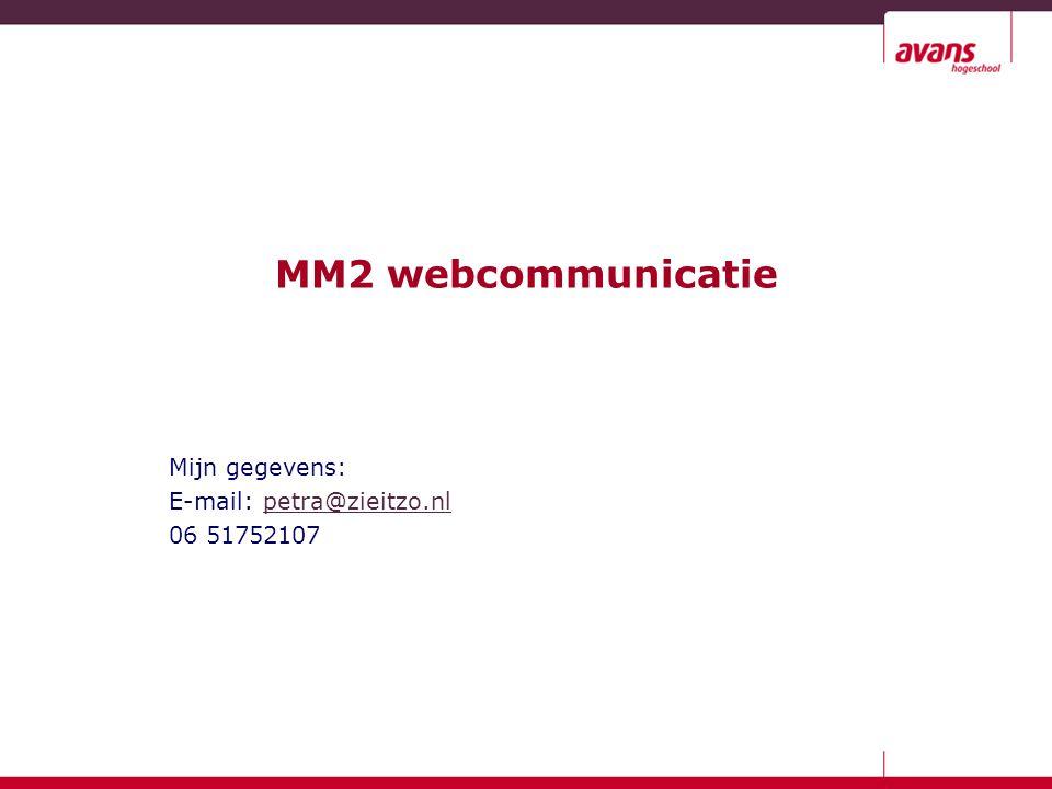 MM2 webcommunicatie Mijn gegevens: E-mail: petra@zieitzo.nlpetra@zieitzo.nl 06 51752107