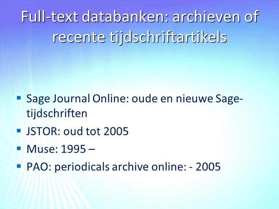 Full-text databanken: archieven of recente tijdschriftartikels   Sage Journal Online: oude en nieuwe Sage- tijdschriften   JSTOR: oud tot 2005  