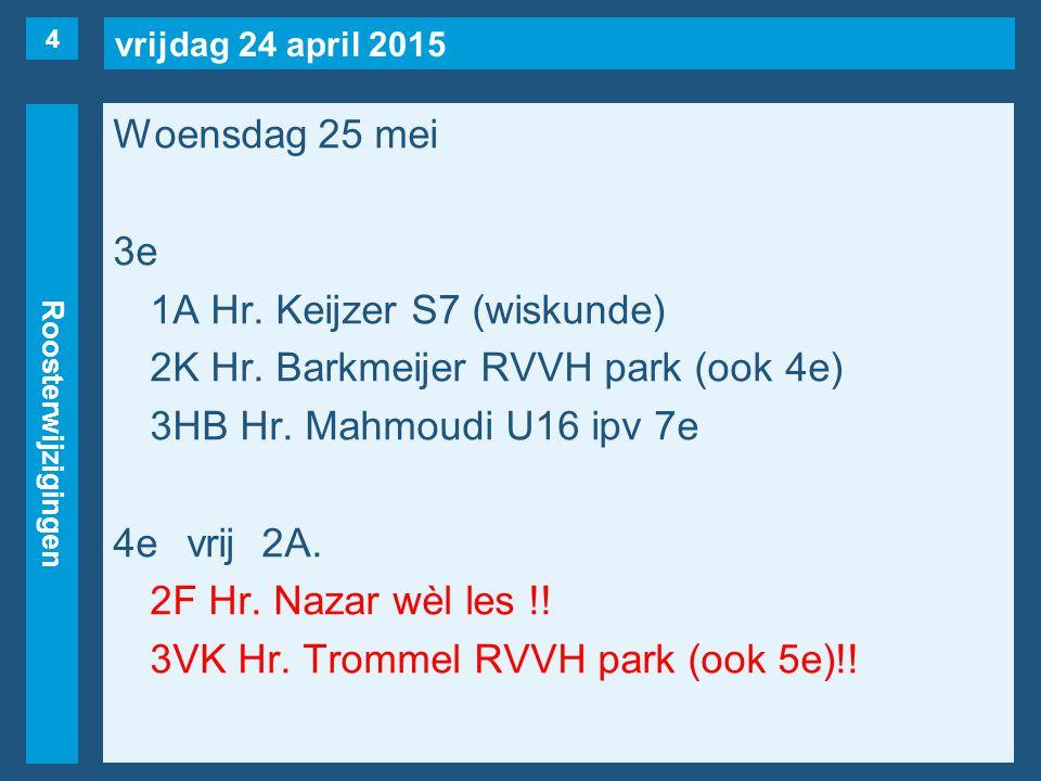 vrijdag 24 april 2015 Roosterwijzigingen Woensdag 25 mei 3e 1A Hr.