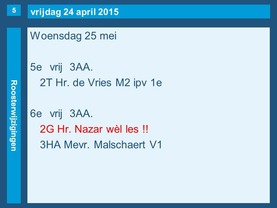 vrijdag 24 april 2015 Roosterwijzigingen Woensdag 25 mei 5evrij3AA.