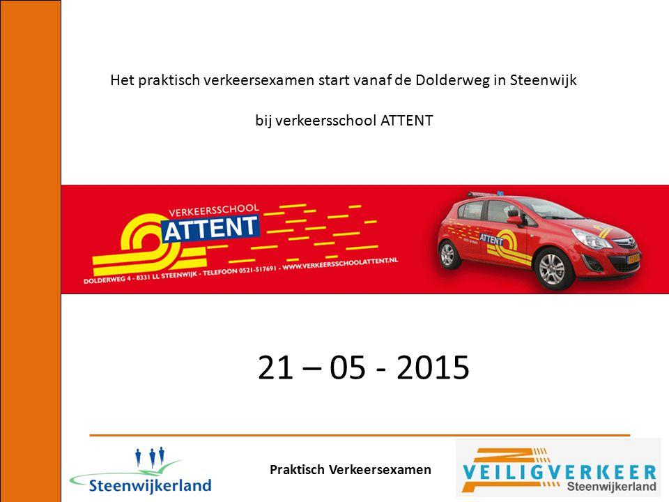 Praktisch Verkeersexamen Het praktisch verkeersexamen start vanaf de Dolderweg in Steenwijk bij verkeersschool ATTENT 21 – 05 - 2015