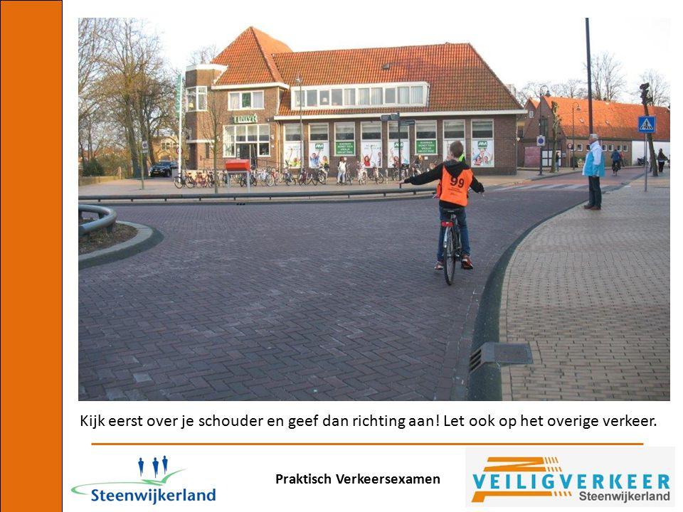 Praktisch Verkeersexamen Kijk eerst over je schouder en geef dan richting aan! Let ook op het overige verkeer.