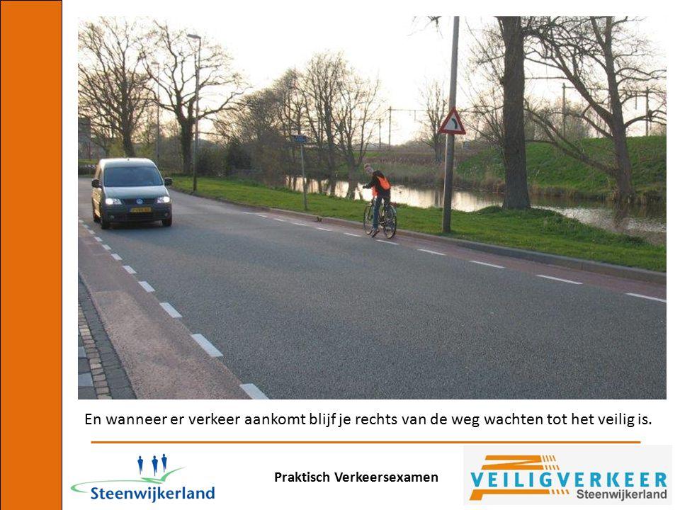 Praktisch Verkeersexamen En wanneer er verkeer aankomt blijf je rechts van de weg wachten tot het veilig is.