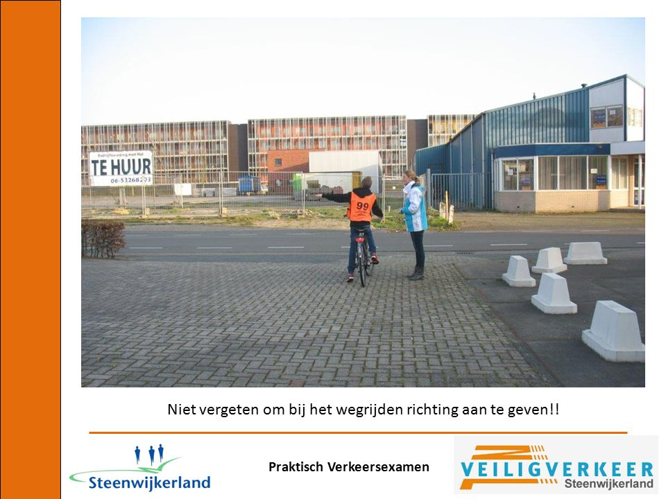 Praktisch Verkeersexamen Bij het afslaan naar de Tukseweg: opnieuw richting aangeven!!