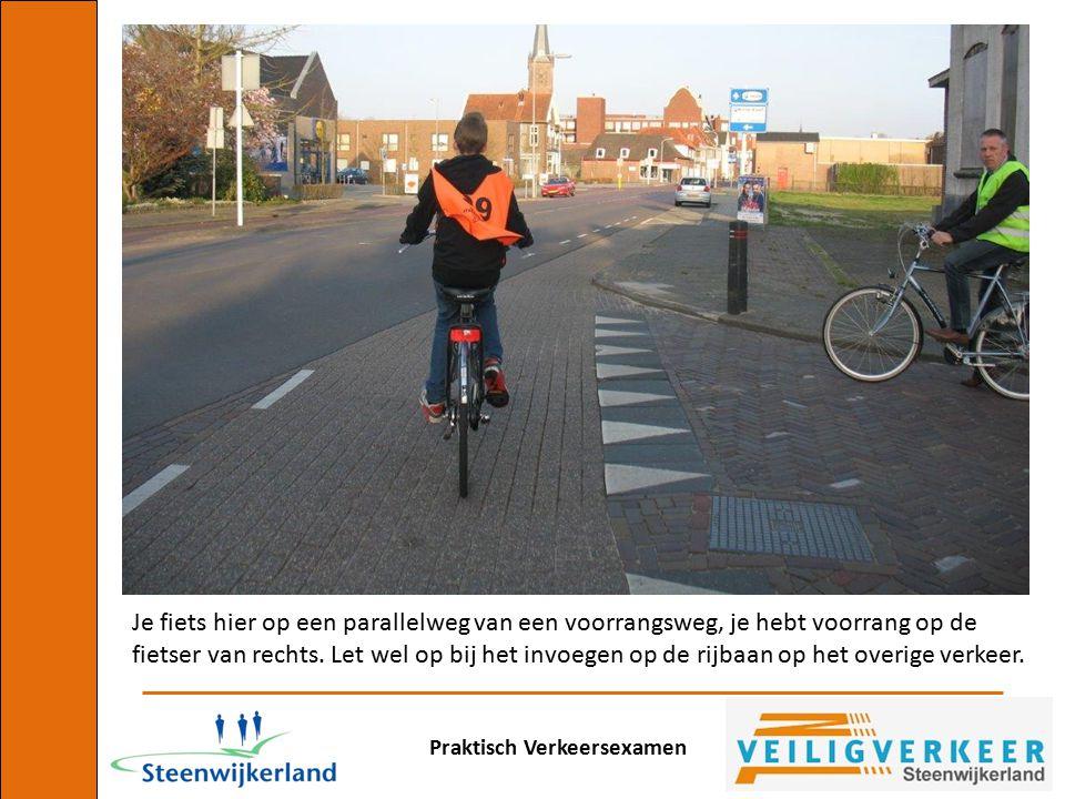 Praktisch Verkeersexamen Je fiets hier op een parallelweg van een voorrangsweg, je hebt voorrang op de fietser van rechts. Let wel op bij het invoegen