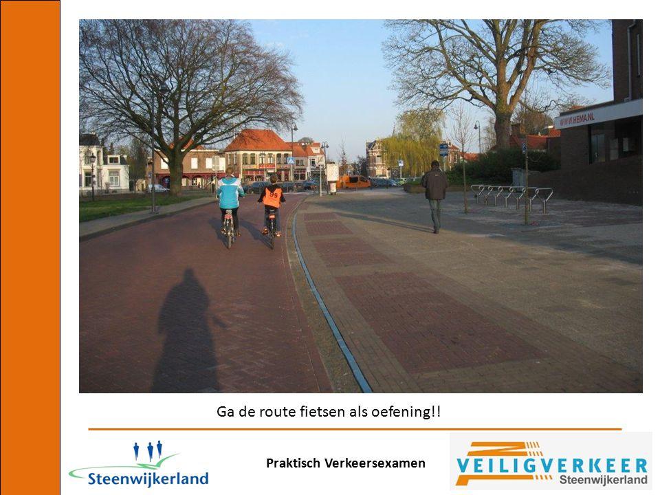 Praktisch Verkeersexamen Ga de route fietsen als oefening!!