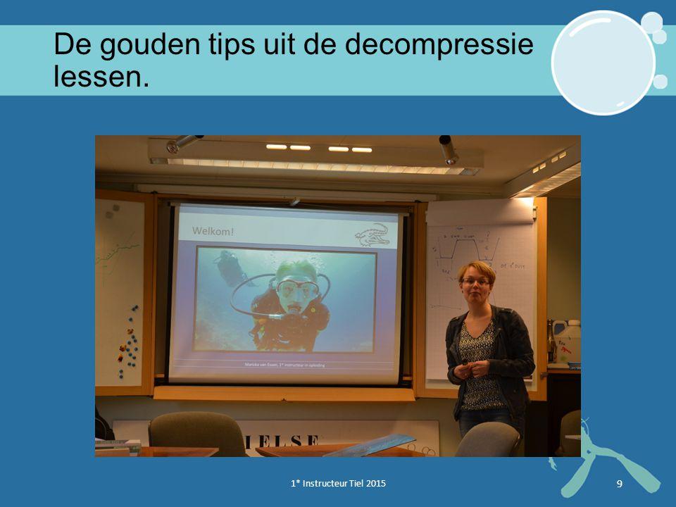 1* Instructeur Tiel 2015 9 De gouden tips uit de decompressie lessen.
