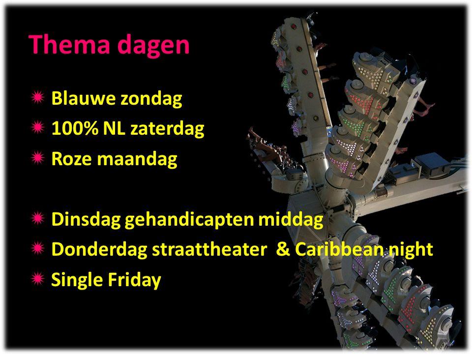Thema dagen  Blauwe zondag  100% NL zaterdag  Roze maandag  Dinsdag gehandicapten middag  Donderdag straattheater & Caribbean night  Single Frid