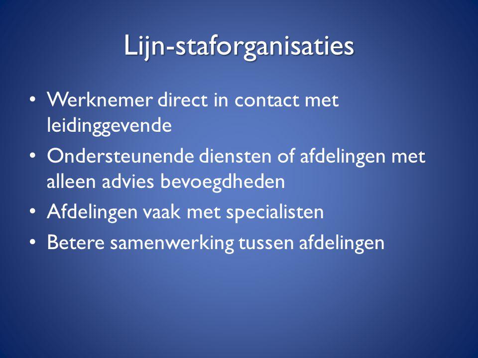 Lijn-staforganisaties Werknemer direct in contact met leidinggevende Ondersteunende diensten of afdelingen met alleen advies bevoegdheden Afdelingen v