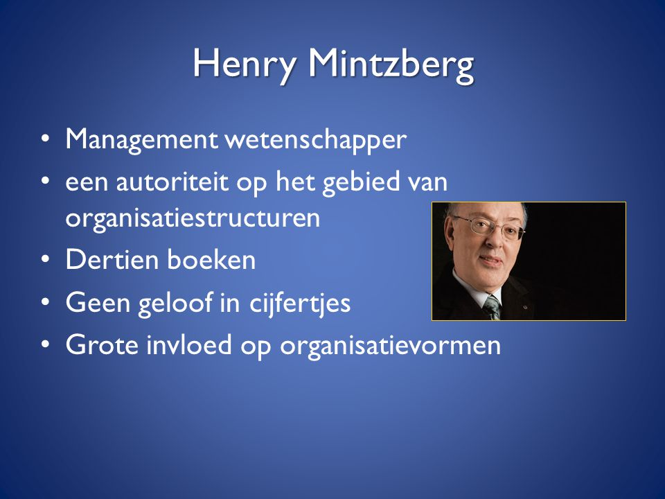 Henry Mintzberg Management wetenschapper een autoriteit op het gebied van organisatiestructuren Dertien boeken Geen geloof in cijfertjes Grote invloed