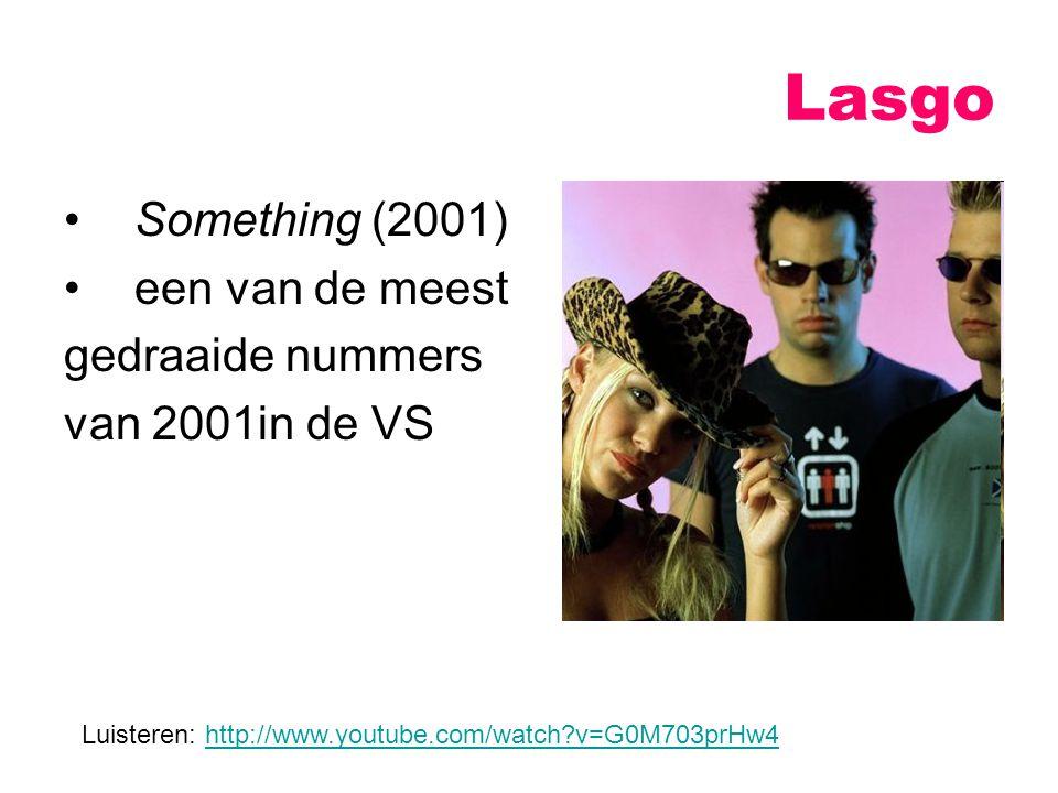 Something (2001) een van de meest gedraaide nummers van 2001in de VS Lasgo Luisteren: http://www.youtube.com/watch?v=G0M703prHw4http://www.youtube.com