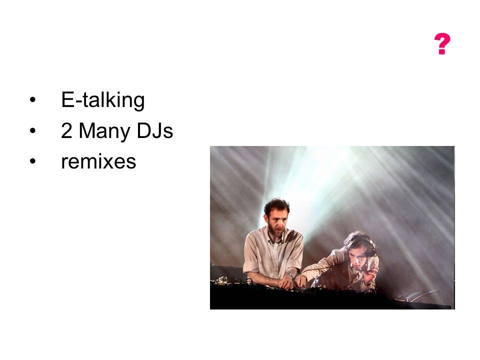 E-talking 2 Many DJs remixes ?
