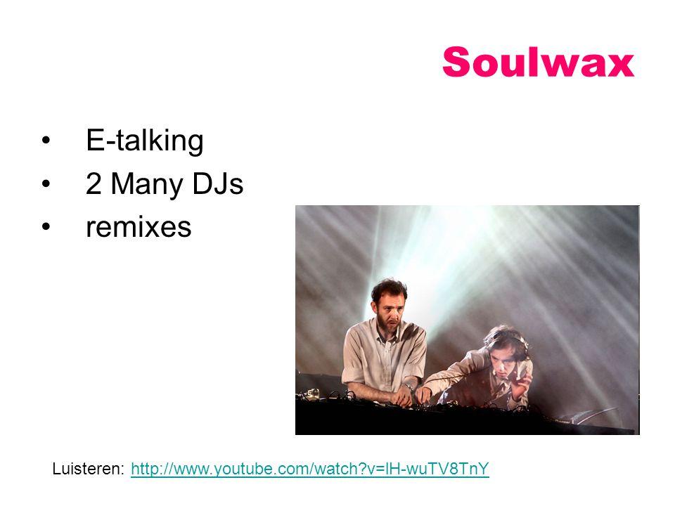 E-talking 2 Many DJs remixes Soulwax Luisteren: http://www.youtube.com/watch?v=lH-wuTV8TnYhttp://www.youtube.com/watch?v=lH-wuTV8TnY