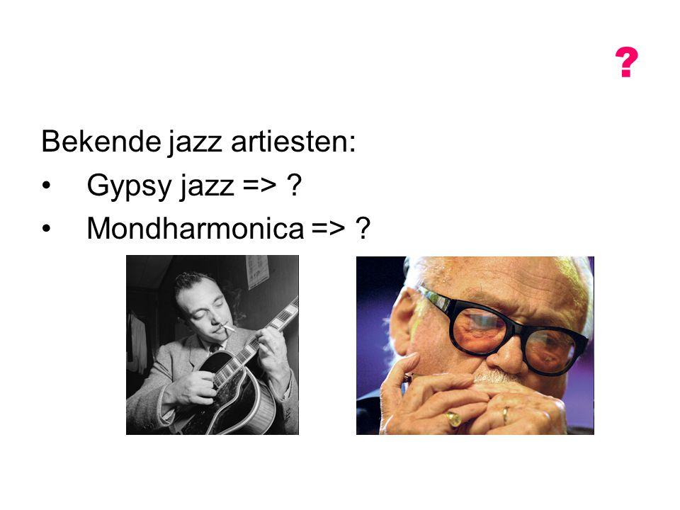 Bekende jazz artiesten: Gypsy jazz => ? Mondharmonica => ? ?