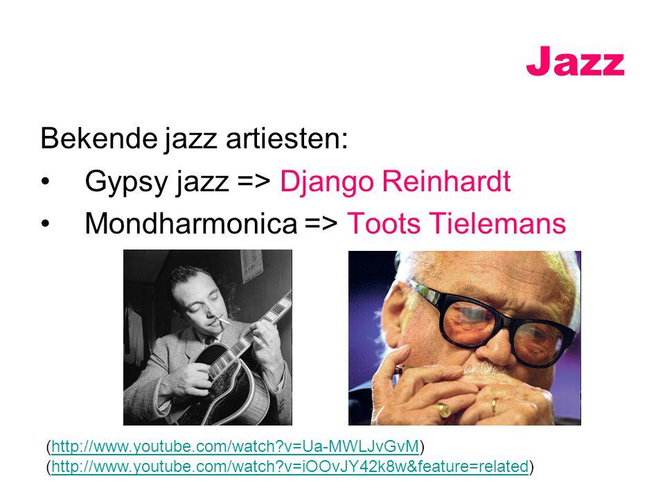 Bekende jazz artiesten: Gypsy jazz => Django Reinhardt Mondharmonica => Toots Tielemans Jazz (http://www.youtube.com/watch?v=Ua-MWLJvGvM)http://www.yo
