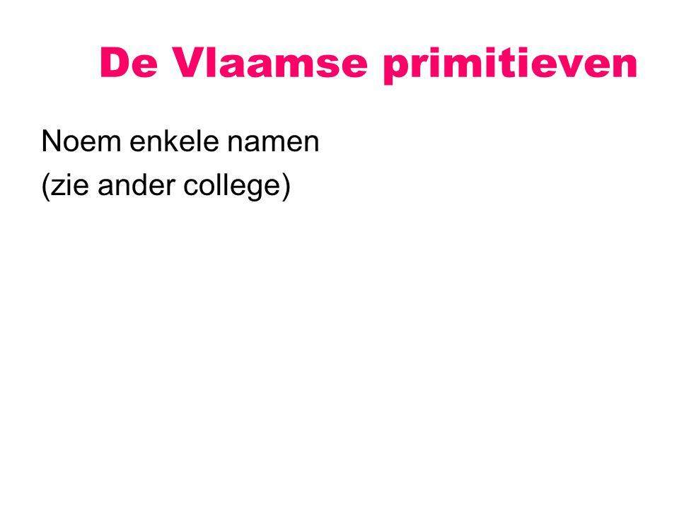 Noem enkele namen (zie ander college) De Vlaamse primitieven