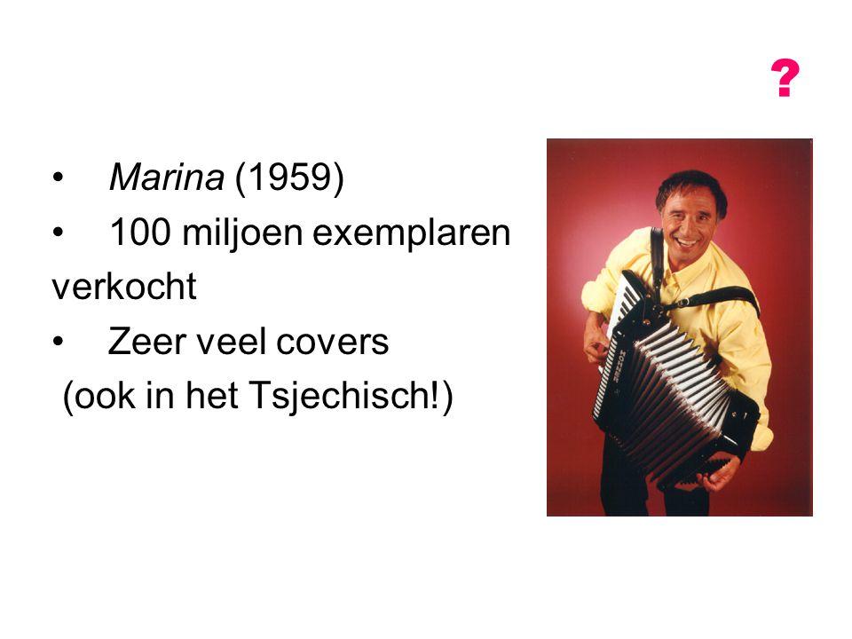 Marina (1959) 100 miljoen exemplaren verkocht Zeer veel covers (ook in het Tsjechisch!) Rocco Granata Luisteren: http://www.youtube.com/watch?v=0wXiJgCRH4Yhttp://www.youtube.com/watch?v=0wXiJgCRH4Y