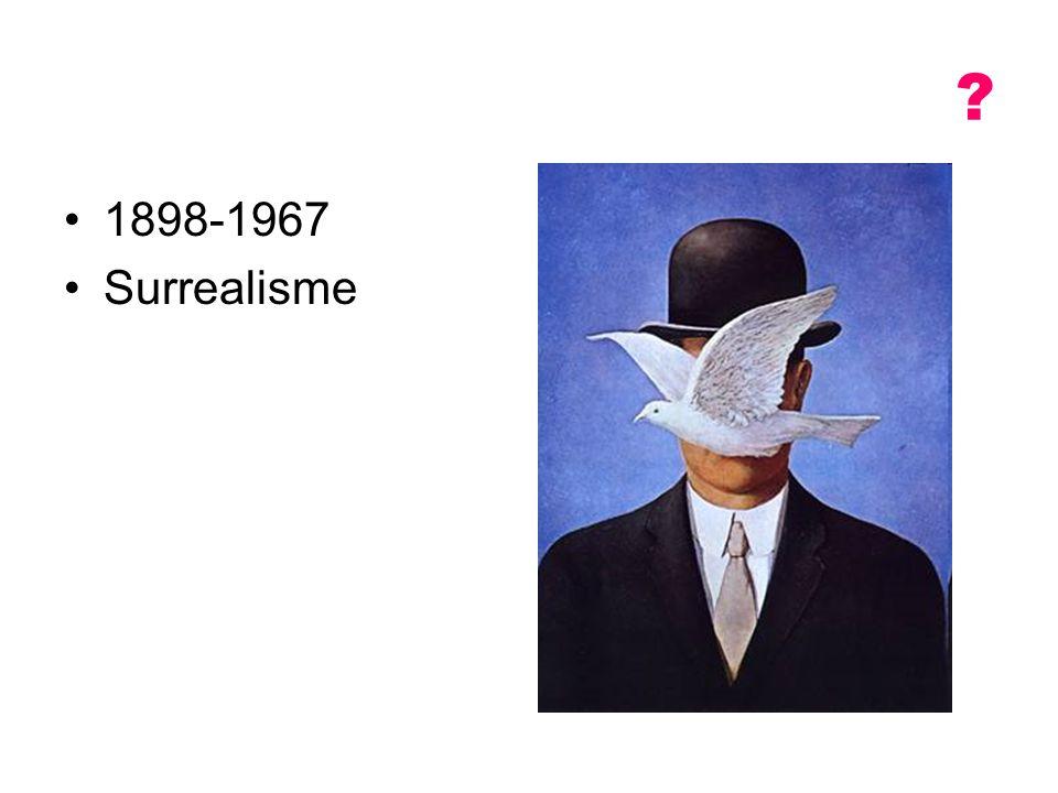 ? 1898-1967 Surrealisme
