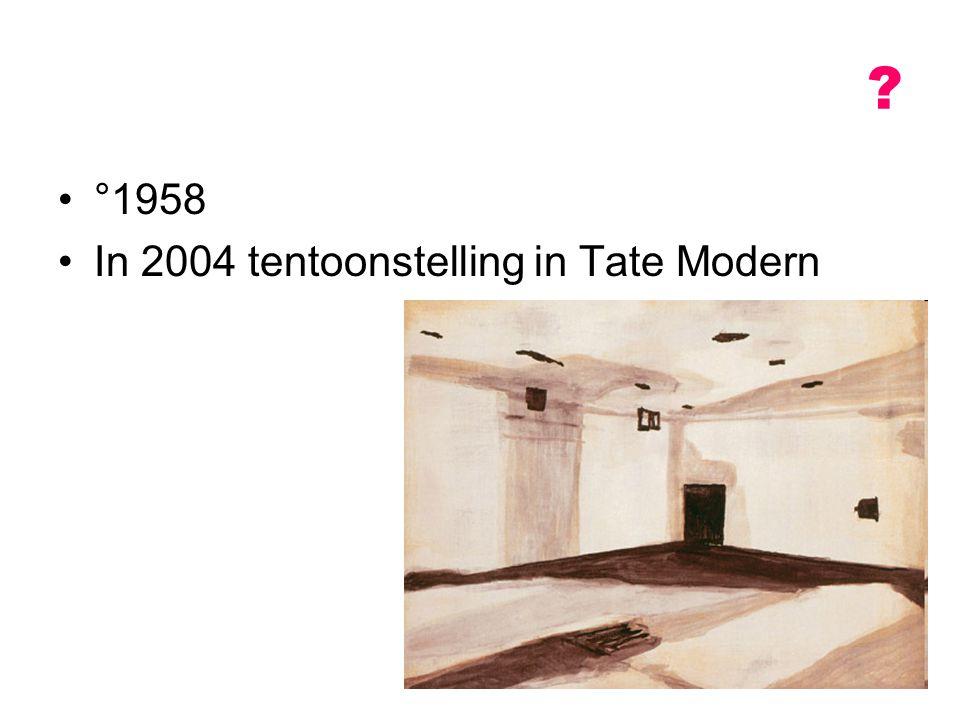 ? °1958 In 2004 tentoonstelling in Tate Modern