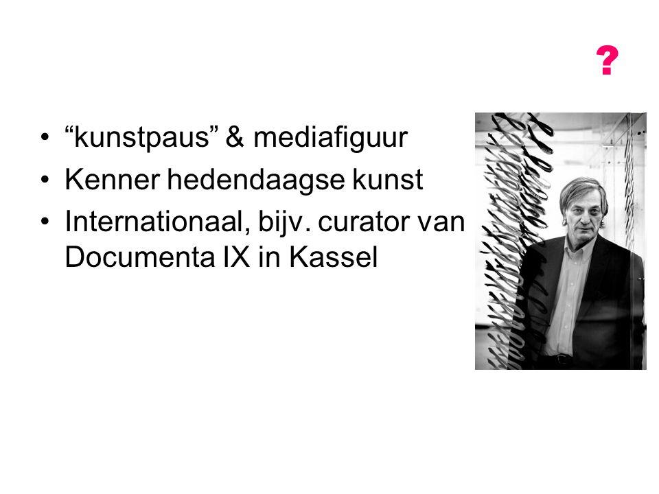 "? ""kunstpaus"" & mediafiguur Kenner hedendaagse kunst Internationaal, bijv. curator van Documenta IX in Kassel"