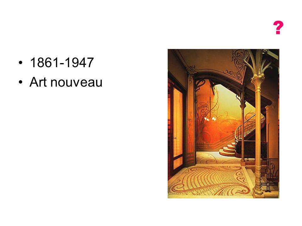? 1861-1947 Art nouveau