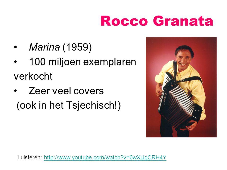 Marina (1959) 100 miljoen exemplaren verkocht Zeer veel covers (ook in het Tsjechisch!) Rocco Granata Luisteren: http://www.youtube.com/watch?v=0wXiJg