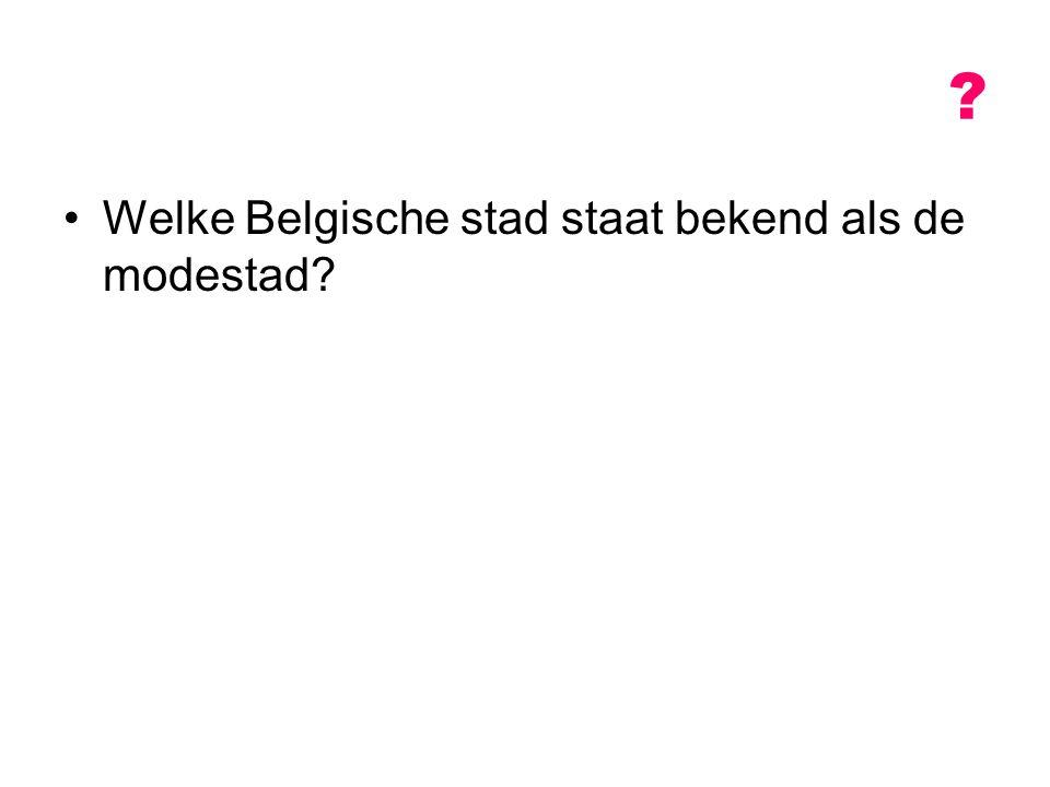 ? Welke Belgische stad staat bekend als de modestad?